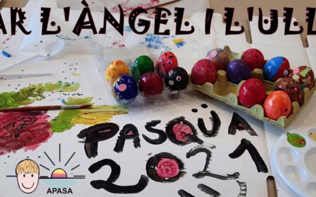 #ApasaTotAiràBé – Les Llars l'Àngel i l'Ullal hem celebrat la Pasqua tal com es mereix